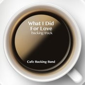 What I Did For Love (Backing Track Instrumental Version) - Single Songs