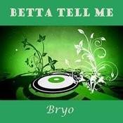 Betta Tell Me Song