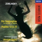 Zemlinsky: Die Seejungfrau/Psalms Nos.13 & 23 Songs