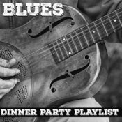 Dinner Party Playlist: Back Porch Blues Songs