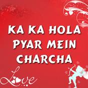 Ka Ka Hola Pyar Mein Charcha Songs