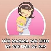 När Mamma Var Liten Då Var Hon Så Rar Songs