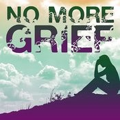 No More Grief: Songs To Uplift And Reinvigorate Songs