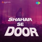 Shahar Se Door Songs