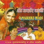 O Nakhre Wali Songs