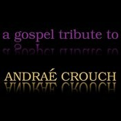 A Gospel Tribute To Andrae Crouch Songs
