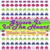 Groove Is In The Heart - Ultimate 90's Dance Tunes Songs