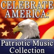 Celebrate America: Patriotic Music Collection (Memorial Day - Independence Day - Labor Day) Songs