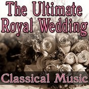 The Ultimate Royal Wedding - Classical Music Songs