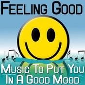 Feeling Good - Music To Put You In A Good Mood Songs