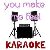 You Make Me Feel (Karaoke) Songs
