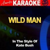 Wild Man (In The Style Of Kate Bush) [Karaoke Version] Songs
