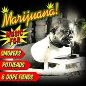 Marijuana! Music For Smokers, Stoners, Potheads, & Dope Fiends Songs