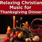 Relaxing Christian Music For Thanksgiving Dinner Songs