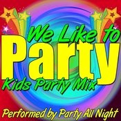 We Like To Party: Kids Party Mix Songs