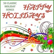 Happy Holidays: 50 Classic Holiday Songs Songs