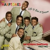 Life Is But A Dream - The Ultimate Harptones, 1953 - 1961 Songs