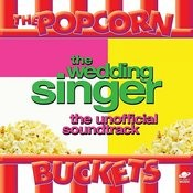 The Wedding Singer: The Unofficial Soundtrack Performed By The Popcorn Buckets Songs