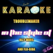 Troublemaker (In The Style Of Olly Murs And Flo-Rida) [Karaoke Version] - Single Songs
