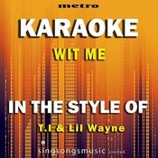 Wit Me (In The Style Of T.I. & Lil Wayne) [Karaoke Version] Song
