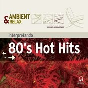 Ambient & Relax: 80's Hot Hits Songs