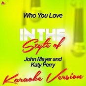 Who You Love (In The Style Of John Mayer And Katy Perry) [Karaoke Version] Song