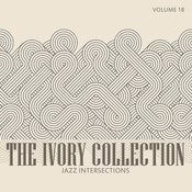 The Ivory Collection: Jazz Intersections, Vol. 18 Songs