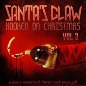 Santa's Claw, Hooked On Christmas - A Heavy Metal And Classic Rock Xmas Gift, Vol. 3 Songs