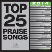 Top 25 Praise Songs (2014 Edition) Songs