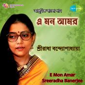 Sreeradha Banerjee - E Mon Amar Songs