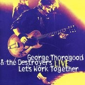 Let's Work Together - George Thorogood & The Destroyers LIVE Songs