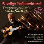 O Selige Weihnachtszeit - Erzgebirgsweihnacht Mit Anton Günther Songs