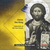 Chants From The Holyland: Christ The King Collection Of The Two Feasts Songs