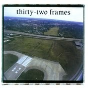 Thirty-Two Frames (6-Track Maxi-Single) Songs