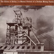 The Elliots Of Birtley: A Musical Portrait Of A Durham Mining Family Songs