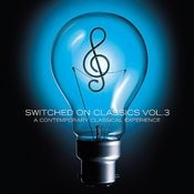 Switched On Classics Vol. 3 - A Contemporary Classical Experience Songs