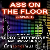 Ass On The Floor (Explicit) (In The Style Of Diddy Dirty Money Feat. Swizz Beatz) Songs