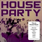 House Party - This Is House Music (Minimal, Progressive, Tech, Electro, Tribal, Deep, Euro) Songs