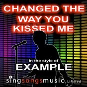 Changed The Way You Kiss Me (In The Style Of Example) Songs