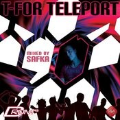 T-For Teleport (Mixed By Safka) Songs