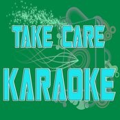 Take Care (In The Style Of Drake Feat. Rihanna) (Karaoke) Songs