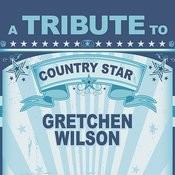 A Tribute To Country Star Gretchen Wilson Songs