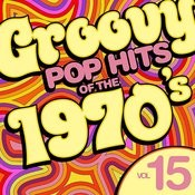 Groovy Pop Hits Of The 1970's, Vol. 15 Songs