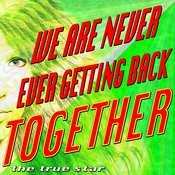 We Are Never Ever Getting Back Together (Originally Performed By Taylor Swift) [Karaoke Version] Song