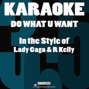 Do What U Want (In The Style Of Lady Gaga & R Kelly) [Karaoke Version] Song