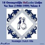 18 Onvergetelijke Hollandse Liedjes Van Toen (Nostalgic Dutch Hits) Volume 4 Songs