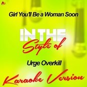 Girl You'll Be A Woman Soon (In The Style Of Urge Overkill) [Karaoke Version] - Single Songs