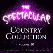 The Spectacular Country Collection, Vol. 10 - Seminal Artists - Classic Recordings Songs