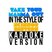 Take Your Mamma Out (In The Style Of Scissor Sisters) [Karaoke Version] - Single Songs