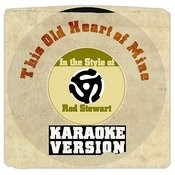 This Old Heart Of Mine (In The Style Of Rod Stewart) [Karaoke Version] Song